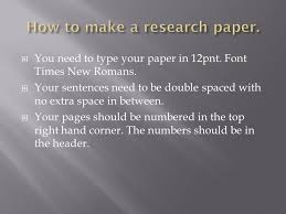 by ms stanley  the main goal of a research paper is to  you need to type your paper in 12pnt font times new r s