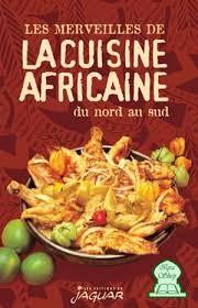 Les Merveilles De La Cuisine Africaine Du Nord Au Sud