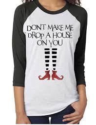 Make You Shirt Dont Make Me Drop A House On You Shirt Funny Halloween Etsy