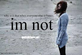 Not Happy Quotes Images Quote Pictures Why Is It That When Everyone Else Is Happy I'm Not 22