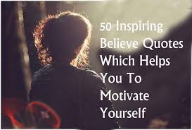Inspirational Quotes On Believing In Yourself Best of 24 Inspiring Believe Quotes Which Helps You To Motivate Yourself