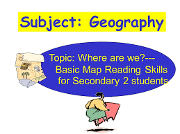Subject: Geography Topic: Where are we?--- Basic Map Reading ...