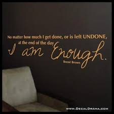 no matter how much i get done i am enough brene brown inspirational vinyl on brene brown wall art with no matter how much i get done i am enough brene brown