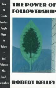 the power of followership robert earl kelley  the power of followership