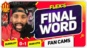 FLEX! MAN UNITED TOP OF THE LEAGUE! Burnley 0-1 Manchester United Flex's  Final Word - YouTube