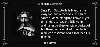 Miguel De Cervantes Quote Since Don Quixote De La Mancha Is A Crazy Classy Don Quixote Quotes