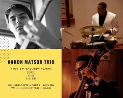 Sophisticated Soul - Aaron Matson and Friends—Chrishawn Darby, William  MoBetta Ledbetter play from 6-9 PM! | Facebook