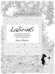 Labirinti 60 Disegni Da Colorare Per Vincere Lo Stress Whitestar