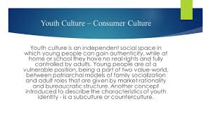 youth culture consumer culture youth culture consumer culture  youth culture consumer culture youth culture is an independent social space in which young people