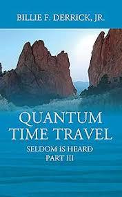 QUANTUM TIME TRAVEL by Billie F. Derrick, Jr., published by ...