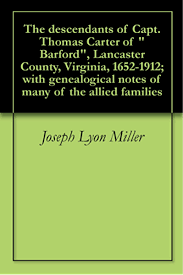 "Amazon.com: The descendants of Capt. Thomas Carter of ""Barford"", Lancaster  County, Virginia, 1652-1912; with genealogical notes of many of the allied  families eBook: Miller, Joseph Lyon, Campbell, Effie Shelton: Kindle Store"