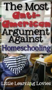 most anti american argument against homeschooling the most anti american argument against homeschooling