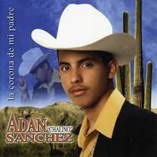 Adan Chalino Sanchez - Corona De Mi Padre by Adan Chalino Sanchez ...
