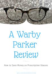 Warby Parker Blue Light Glasses Review How To Save Money On Prescription Glasses A Warby Parker