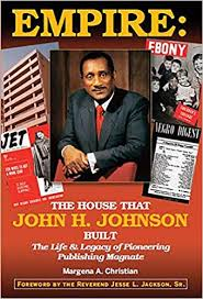 Empire: The House That <b>John</b> H. <b>Johnson</b> Built (The Life & Legacy ...