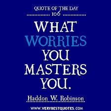 Quotes About Worrying Cool Worry Quotes What Worries You Masters You Collection Of Inspiring