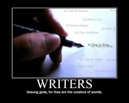 WRITERS - Unsung gods, for they are the creators of worlds ... via Relatably.com