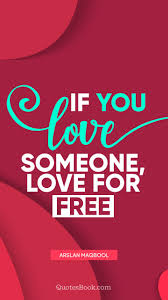 If You Love Someone Love For Free Quote By Arslan Maqbool
