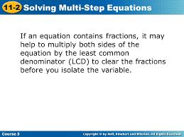 10 if an equation contains fractions it may help to multiply both sides of the equation by the least common denominator lcd to clear the fractions before