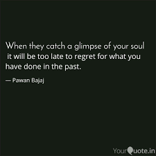 Late Quotes Enchanting It Will Be Too Late To R Quotes Writings By Pawan Bajaj