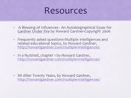 howard gardner and the theory of multiple intelligences ppt  resources a blessing of influences an autobiographical essay for gardner under fire by howard gardner
