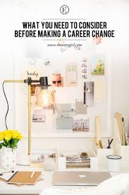 i need a career change what you need to consider before making a career change the everygirl