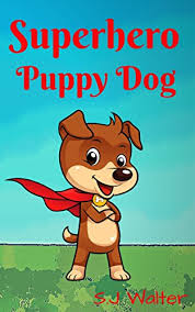 superhero puppy dog bedtime stories for kids book 1 by walter s j