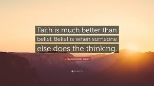 "Quotes About Faith Magnificent R Buckminster Fuller Quote ""Faith Is Much Better Than Belief"