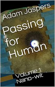 Amazon.com: Passing for Human: Volume 1: Nano-wit eBook: Jaspers, Adam:  Kindle Store