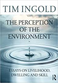com the perception of the environment essays on  the perception of the environment essays on livelihood dwelling and skill 1st edition