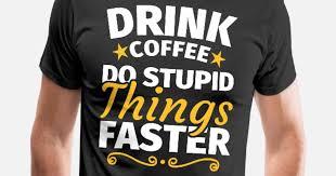 Lustige Sprüche Kaffee Geschenk Männer Premium T Shirt Spreadshirt