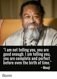 Mooji Quotes Unique I Am Not Telling You You Are Good Enough I Am Telling You Ou Are