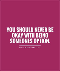 Option Quotes Stunning You Should Never Be Okay With Being Someones Option Option Quotes