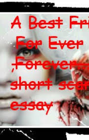 a best friend for ever forever a short scary english essay   a short scary english essay