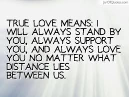 True Love Means I Will Always Stand By You Always Support You And Beauteous Quotes I Will Always Love You