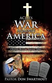 ACLU's War Against America By Pastor Don Swarthout | New ...