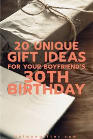 A man's 30th birthday is the crossroads between young man and adult. 20 Gift Ideas For Your Boyfriend S 30th Birthday Unique Gifter