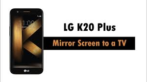 mirror your phone to tv. lg k20 plus - how to mirror your screen a tv phone tv o