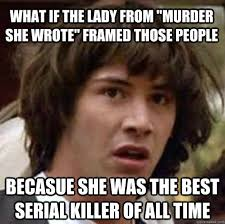 "What if the lady from ""Murder She Wrote"" framed those people ... via Relatably.com"