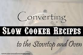Oven To Slow Cooker Conversion Chart Converting Crock Pot Recipes To The Stove Top And Oven
