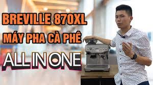 Tuấn Toha Review Máy Pha Cà Phê Breville - ALL IN ONE - YouTube