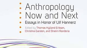anthropology now and next essays in honor of ulf hannerz