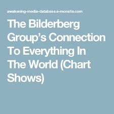 The Bilderberg Groups Connection To Everything In The World