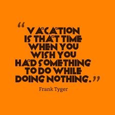 Frank Tyger Quote About Vacation