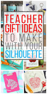 20 creative teacher gifts to make with your silhouette or cricut craft cutting machine whip