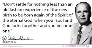 Born Again Christian Quotes Best of William Marrion Branham Quote About Spirit Automatically