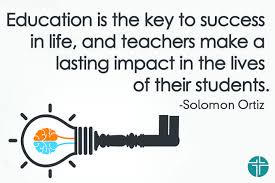 education is the key to success in life and teachers make a education is the key to success in life and teachers make a lasting impact in the lives of their students solomon ortiz teacher and
