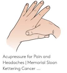Acupressure For Pain And Headaches Memorial Sloan