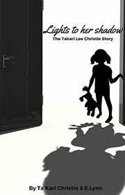 Takari Lee Book Lights To A Shadow Simple Lights To Her Shadow The Ta'kari Lee Christie Story By Ta'kari Christie