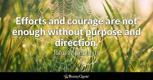 John F Kennedy Quotes Amazing Efforts And Courage Are Not Enough Without Purpose And Direction
